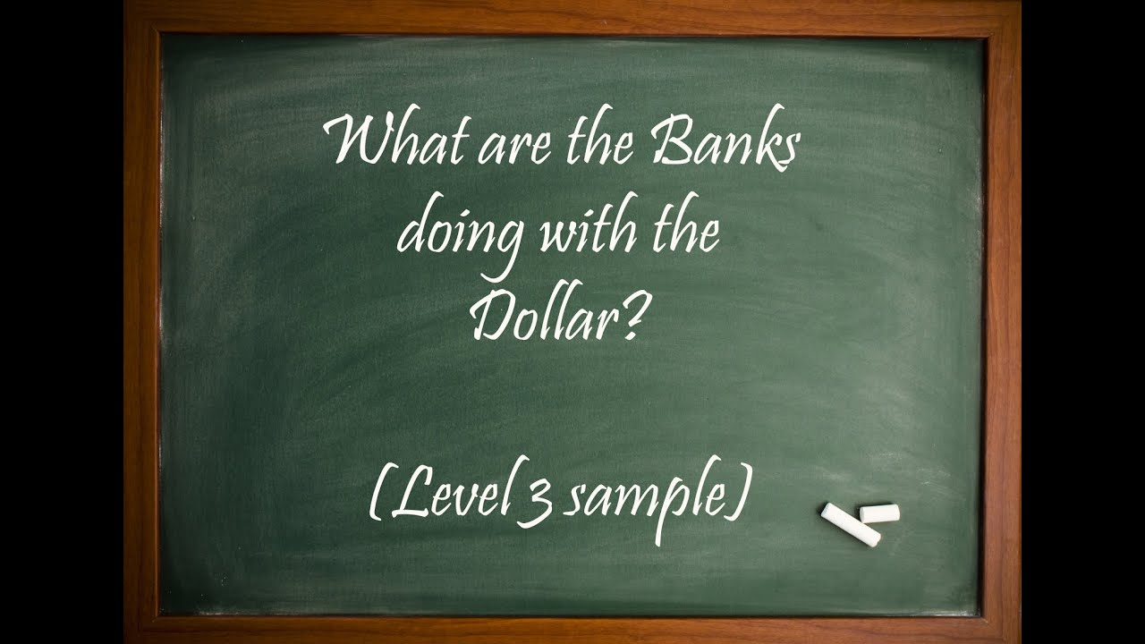What are the BANKS doing with the DOLLAR?