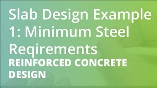 Slab Design Example 1: Minimum Steel Reqirements | | Reinforced Concrete Design