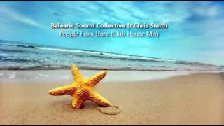 Balearic Sound Collective Ft Chris Smith - People From Ibiza (Club House Mix)