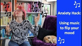 ANXIETY HACK | Using music to flip your mood