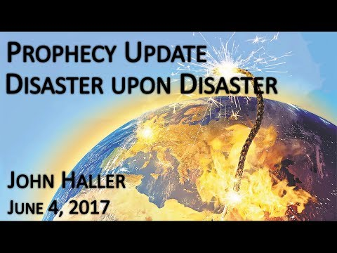 "2017 06 04 John Haller's Prophecy Update ""Disaster Upon Disaster"""
