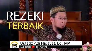 REZEKI TERBAIK - oleh Ustadz Adi Hidayat