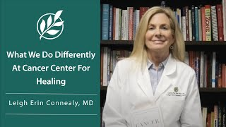 What we do differently at Cancer Center For Healing - Leigh Erin Connealy, MD