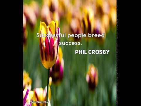 Phil Crosby: Successful people breed success....