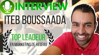 INTERVIEW ITEB BOUSSAADA | UN RECORD DE CREATION D'EQUIPE EN MLM |