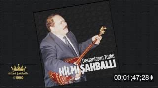 Hilmi Şahballı | Destanlaşan Türkü / Gelmedi Yar   [©1990 Official Audio] 2017 Video
