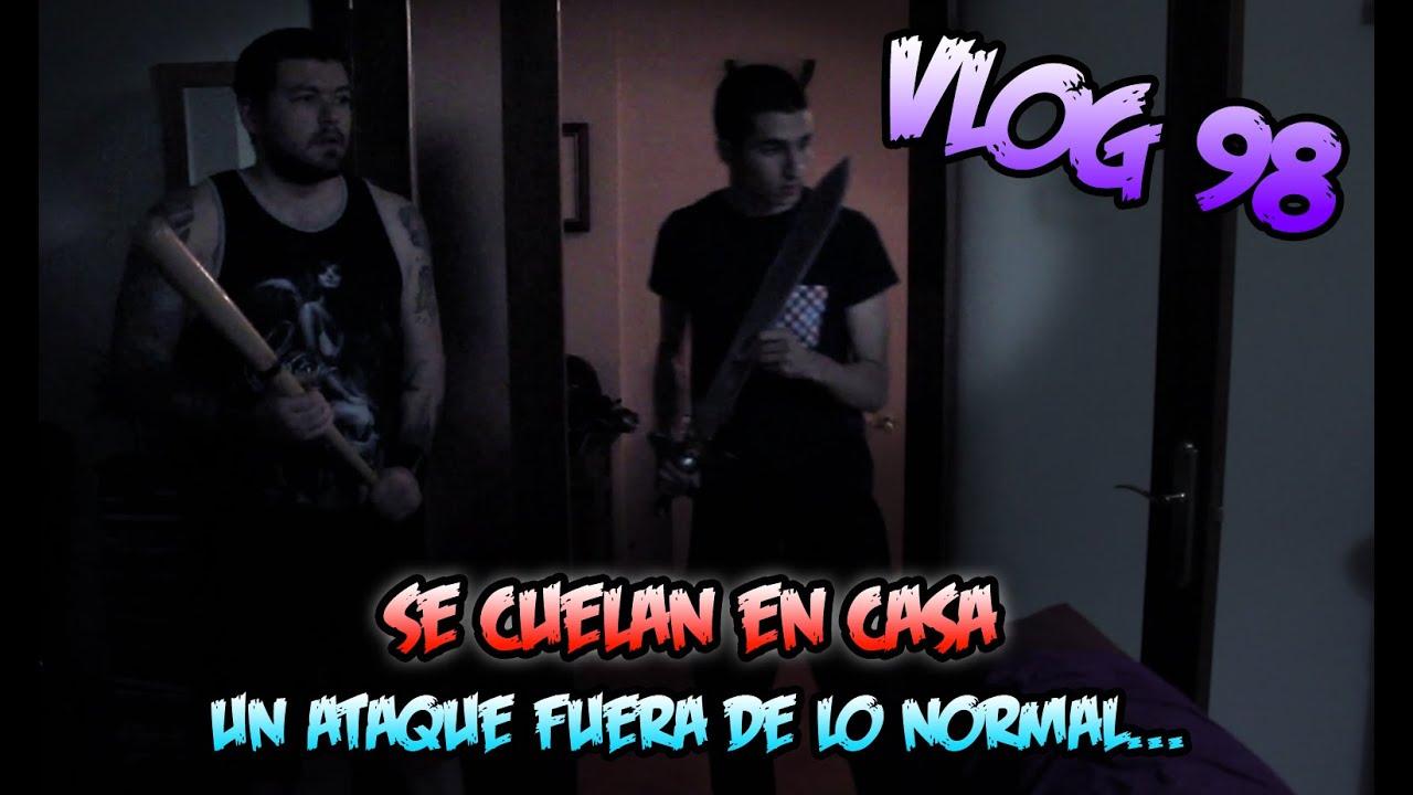 vlog 98 se cuelan en casa un ataque fuera de lo normal