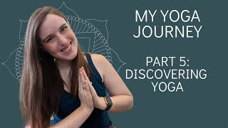 My Yoga Journey Part 5: Discovering Yoga