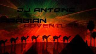 DJ Antoine - Arabian Adventure (HQ)