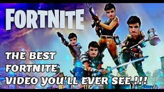 THE BEST FORTNITE VIDEO YOU'LL EVER SEE !