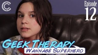 Wannabe Superhero - Geek Therapy (Ep. 12)