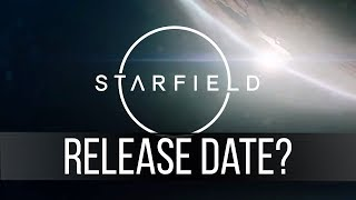 When should we expect Starfield to release? - Starfield Release Date Speculation