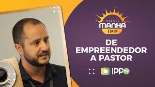 De Empreendedor a Pastor | Manhã IPP | Rev. Raphael Oliveira | IPP TV