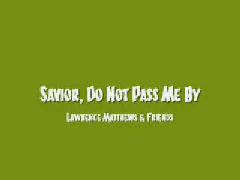 Lawrence Matthews & Friends  Savior, Do Not Pass Me By