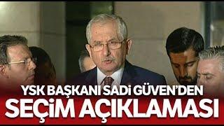 YSK Başkanı Sadi Güven'den İstanbul Seçim Sonuçları Açıklaması