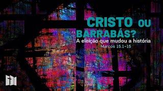 Cristo ou Barrabás? A eleição que mudou a história   Rev. Fabiano Santos