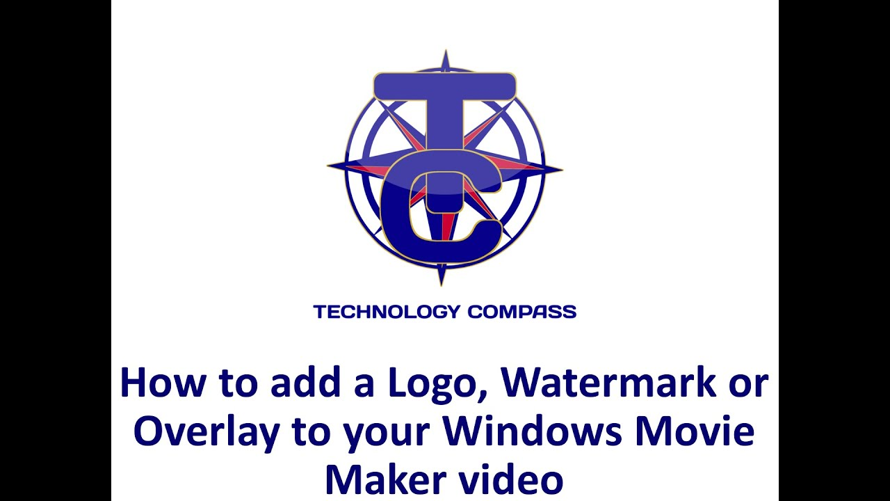 How to add a logo watermark or overlay to your windows movie how to add a logo watermark or overlay to your windows movie maker video buycottarizona