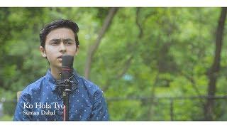 Suman Dahal | Ko Hola Tyo | Cover Song