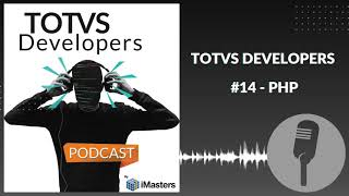 PODCAST TOTVS Developers #14 - PHP