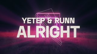 Yetep \u0026 RUNN - Alright [Lyric Video]