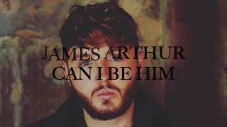 James Arthur  Can I Be Him Lyrics