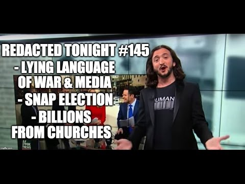 [145] The Lying Language Of War & Media, Snap Election, Billions From Churches
