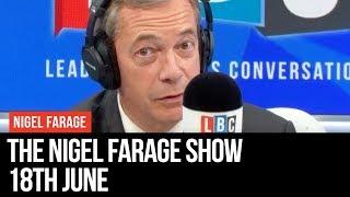 The Nigel Farage Show: 18th June 2019 - LBC