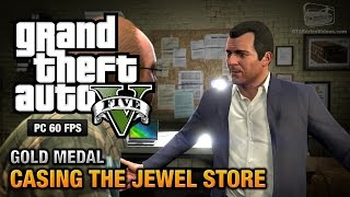 GTA 5 PC - Mission #11 - Casing the Jewel Store [Gold Medal Guide - 1080p 60fps]
