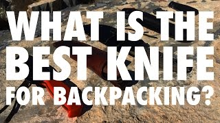 What Is The Bęst Knife For Backpacking? (ESEE, J.Oeser, Bahco, Cold Steel...)