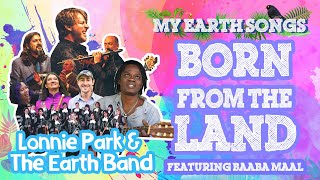 Born From The Land | My Earth Songs | Lonnie Park and Earth Band | Baaba Maal | Songs For Children