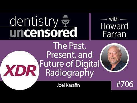 706 The Past, Present, and Future of Digital Radiography : Dentistry Uncensored with Howard Farran