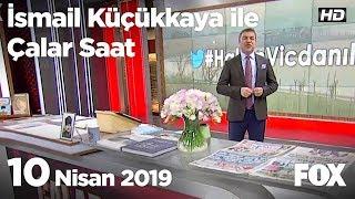 10 Nisan 2019 İsmail Küçükkaya ile Çalar Saat