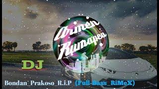 DJ BONDAN PRAKOSO -R.I.P [Rimex Terbaru 2020 Full Bass]