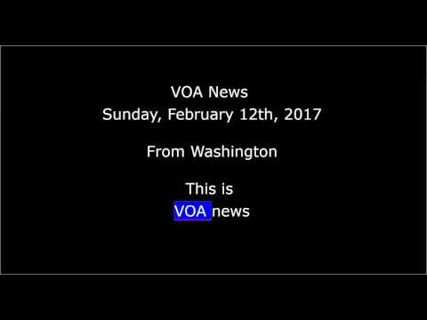 VOA news for Sunday, February 12th, 2017