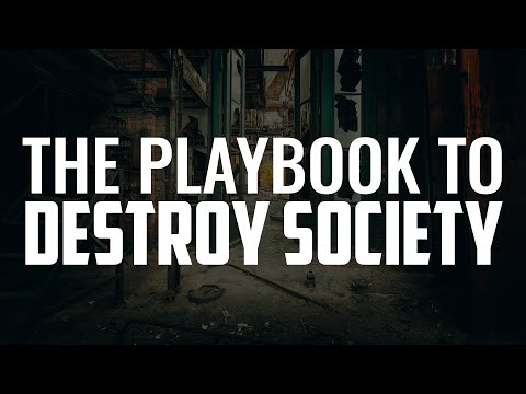 The Playbook To Destroy Society