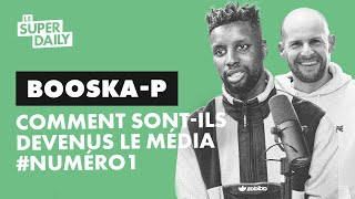 Devenir le #1 media de France | avec Booska-P | Le Super Daily #563