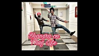 THUG LIFE   BHANGRA   DILJIT DOSANJH   BHANGRA WORLD   NEW PUNJABI SONG 2019