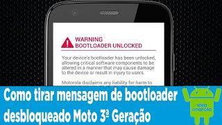 Como tirar mensagem de bootloader desbloqueado Moto 3ª Geração