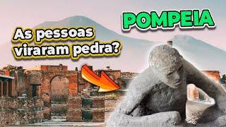 A cidade de Pompeia e as pessoas que viraram pedra