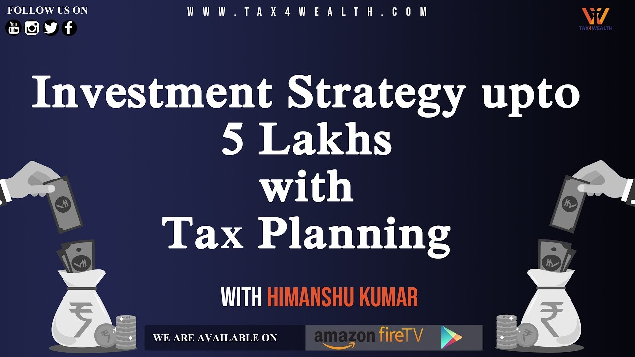 Investment Strategy upto 5 Lakhs with Tax Planning