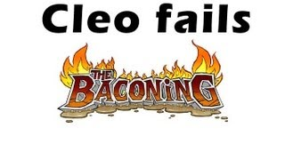Cleo fails: The Baconing