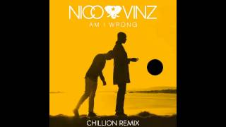 Nico & Vinz - Am I Wrong (Chillion Remix)