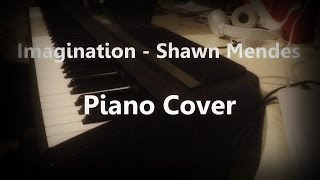 Imagination - Shawn Mendes - Piano Cover