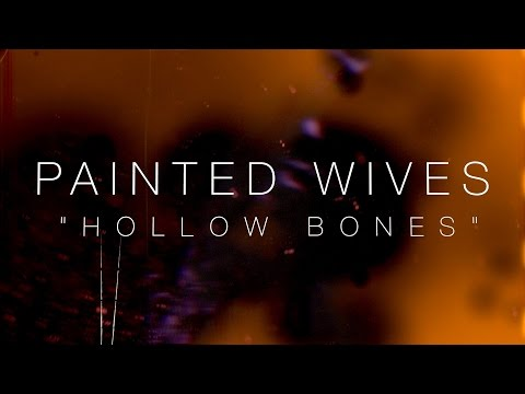"""Painted Wives - """"Hollow Bones"""""""