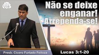 Lucas 3.1-20 - Não se deixe enganar! Arrependa-se! Presb. Cícero Feitoza F.