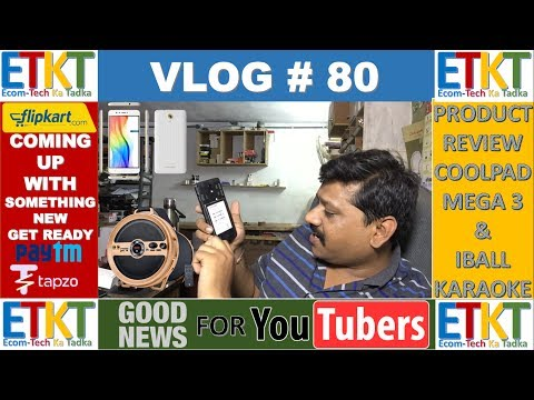 Vlog # 80 Product Review Coolpad Mega 3 & Iball Karaoke, Good News Youtubers, Flipkart New App