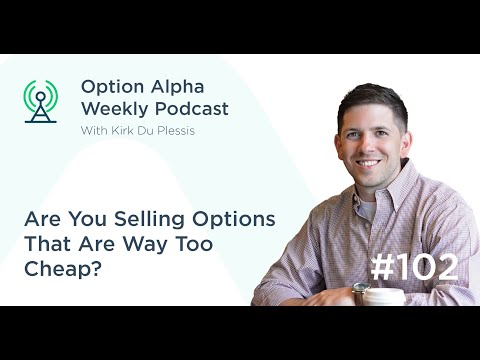 Are You Selling Options That Are Way Too Cheap - Show #102
