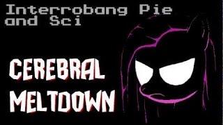 Interrobang Pie x Sci - Cerebral Meltdown