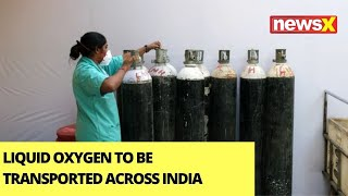 Liquid Oxygen To Be Transported Across India | Move Amid Oxygen Shortage | NewsX
