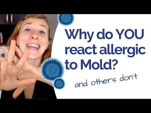 Mold Allergy - Why Do You React to Mold ...and Others Don't?